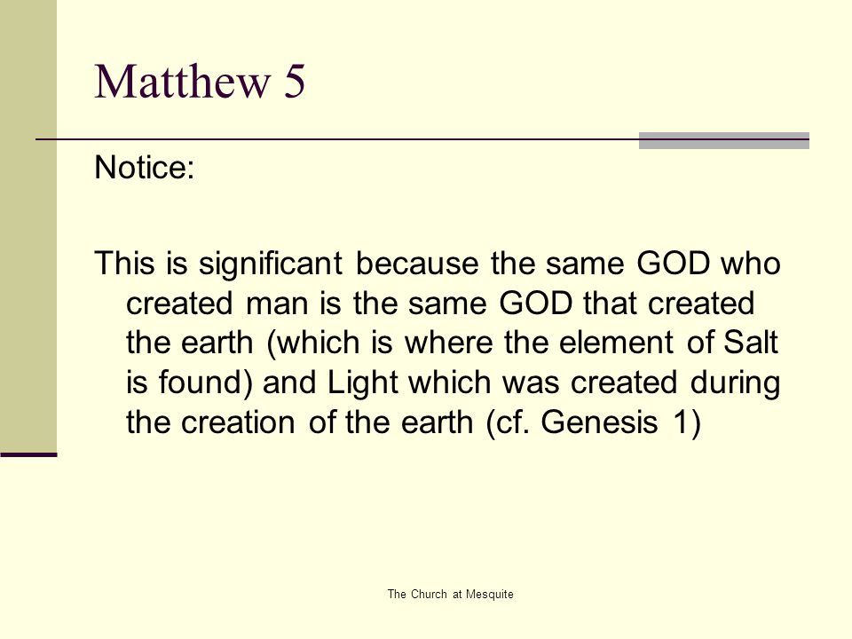 The Church at Mesquite Matthew 5 Notice: This is significant because the same GOD who created man is the same GOD that created the earth (which is whe