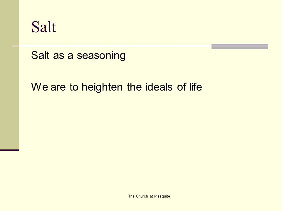 The Church at Mesquite Salt Salt as a seasoning We are to heighten the ideals of life