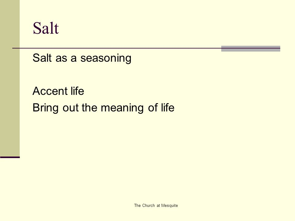 The Church at Mesquite Salt Salt as a seasoning Accent life Bring out the meaning of life