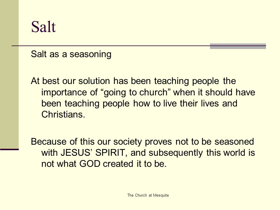 "The Church at Mesquite Salt Salt as a seasoning At best our solution has been teaching people the importance of ""going to church"" when it should have"