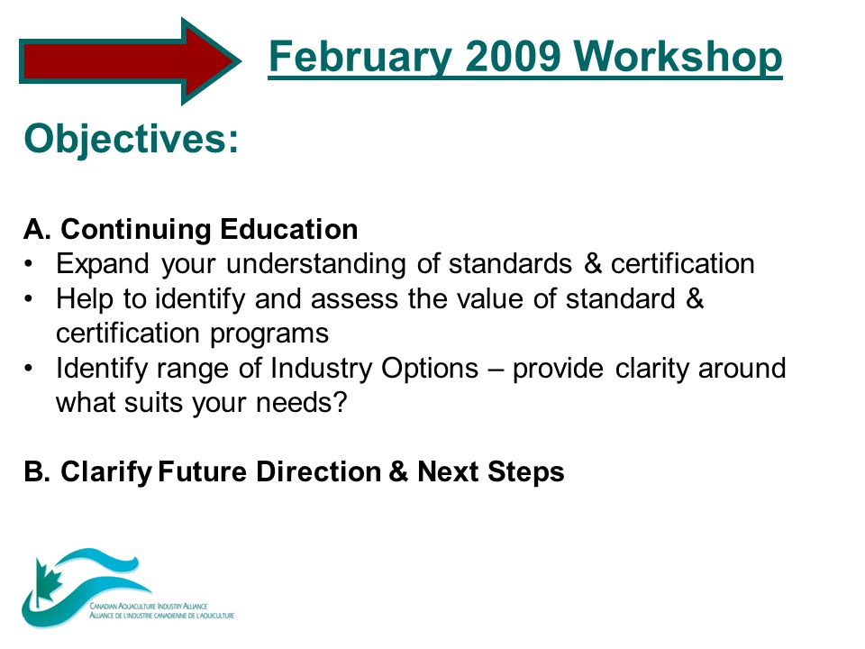 February 2009 Workshop Objectives: A. Continuing Education Expand your understanding of standards & certification Help to identify and assess the valu