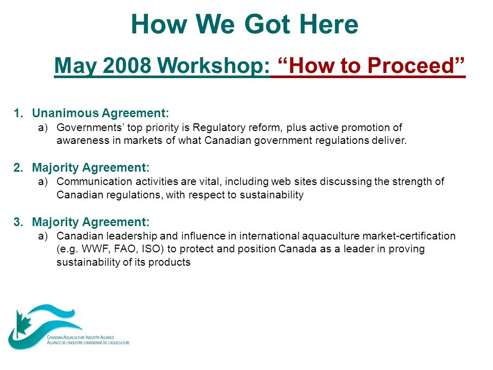 "How We Got Here May 2008 Workshop: ""How to Proceed"" 1.Unanimous Agreement: a)Governments' top priority is Regulatory reform, plus active promotion of"