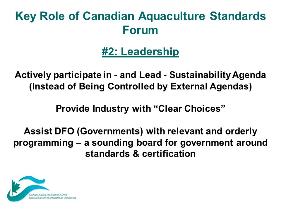 Key Role of Canadian Aquaculture Standards Forum #2: Leadership Actively participate in - and Lead - Sustainability Agenda (Instead of Being Controlle