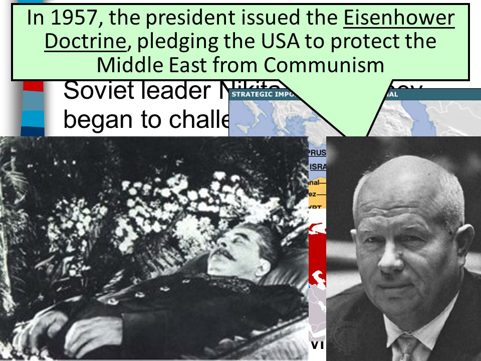 The Eisenhower Doctrine ■After Stalin's death in 1953, new Soviet leader Nikita Khrushchev began to challenge U.S.