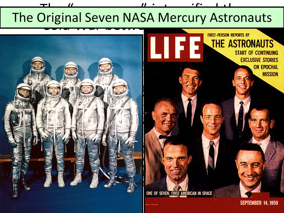 The space race intensified the Cold War between USA & USSR The Original Seven NASA Mercury Astronauts