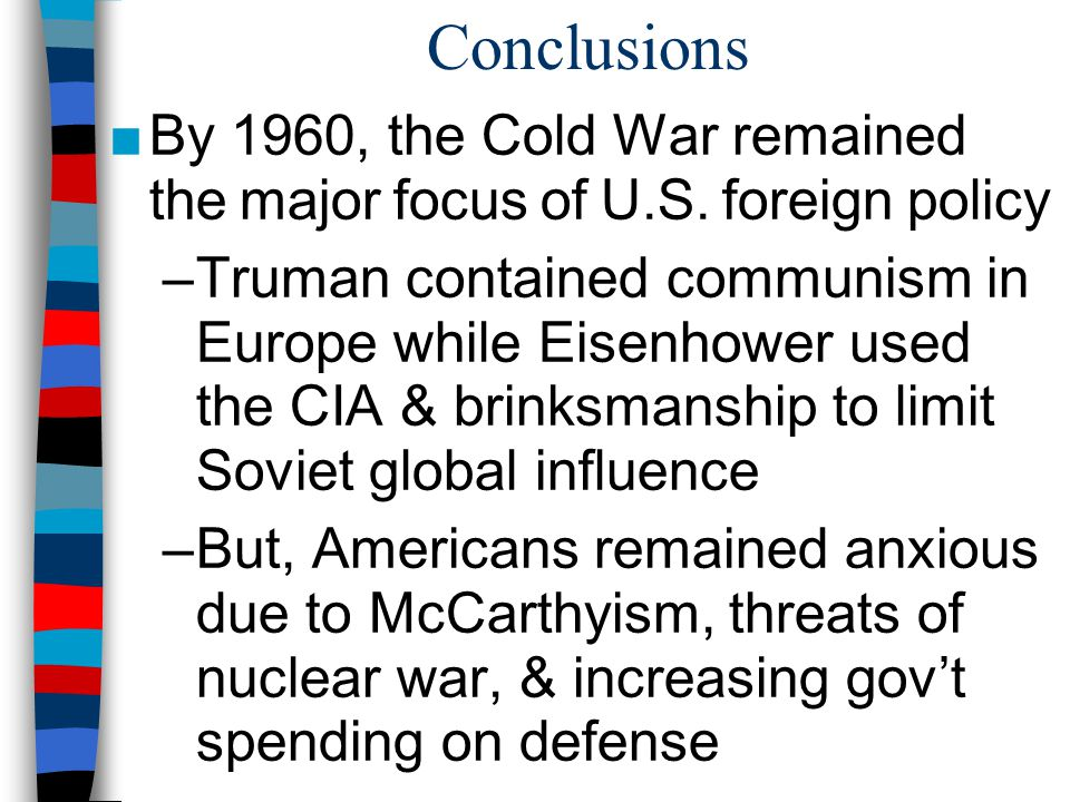 Conclusions ■By 1960, the Cold War remained the major focus of U.S.