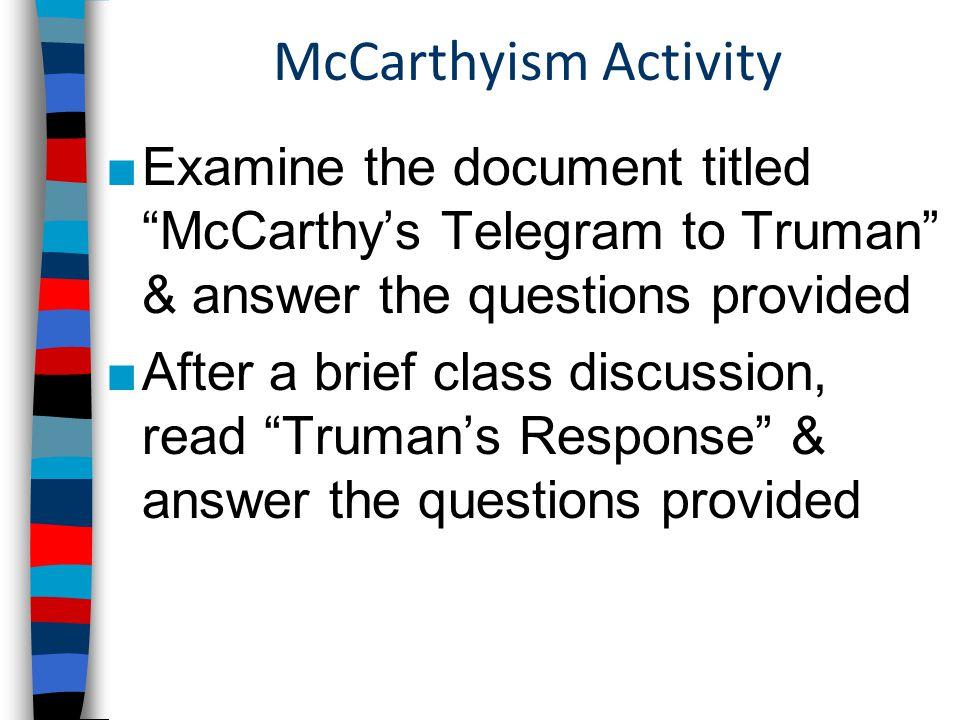 McCarthyism ■In 1950, Wisconsin Senator Joseph McCarthy emerged as the leader of anti-Communism in the U.S.