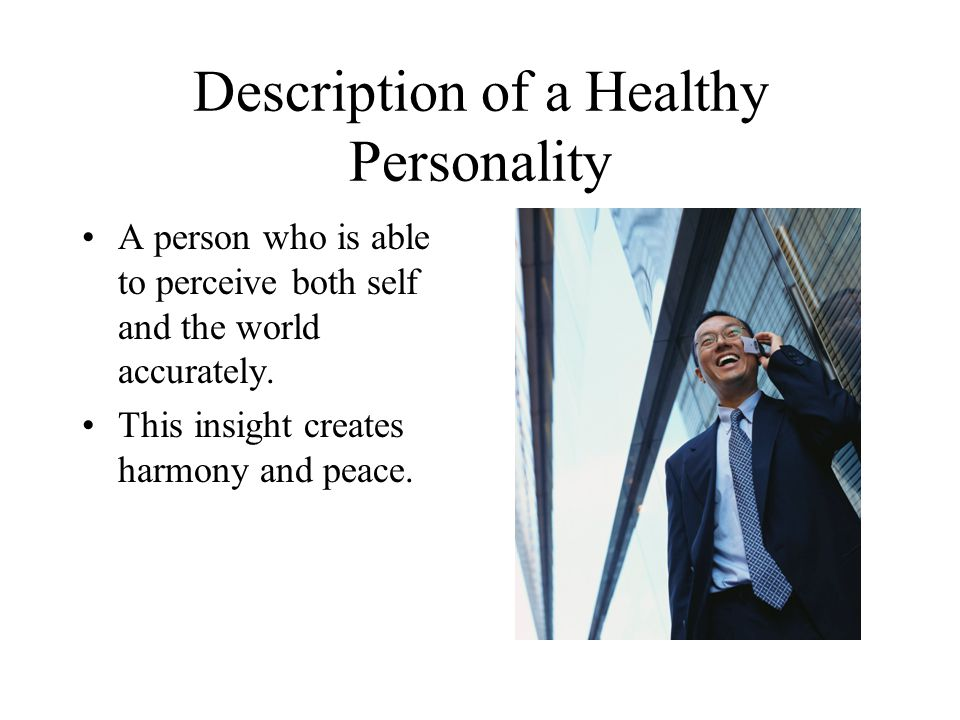 Qualities of a healthy personality based on developmental theory Positive and accurate body image Realistic self-ideal Positive self-concept High self-esteem Satisfying role performance Clear sense of identity
