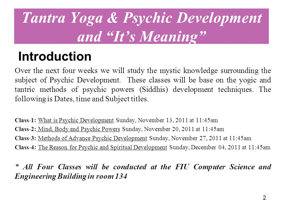 """2 Tantra Yoga & Psychic Development and """"It's Meaning"""" Introduction Over the next four weeks we will study the mystic knowledge surrounding the subjec"""