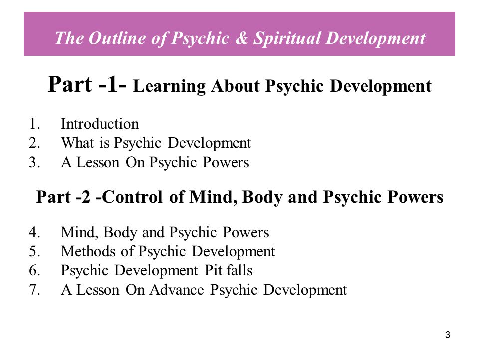 3 The Outline of Psychic & Spiritual Development Part -1- Learning About Psychic Development 1.Introduction 2.What is Psychic Development 3.A Lesson O