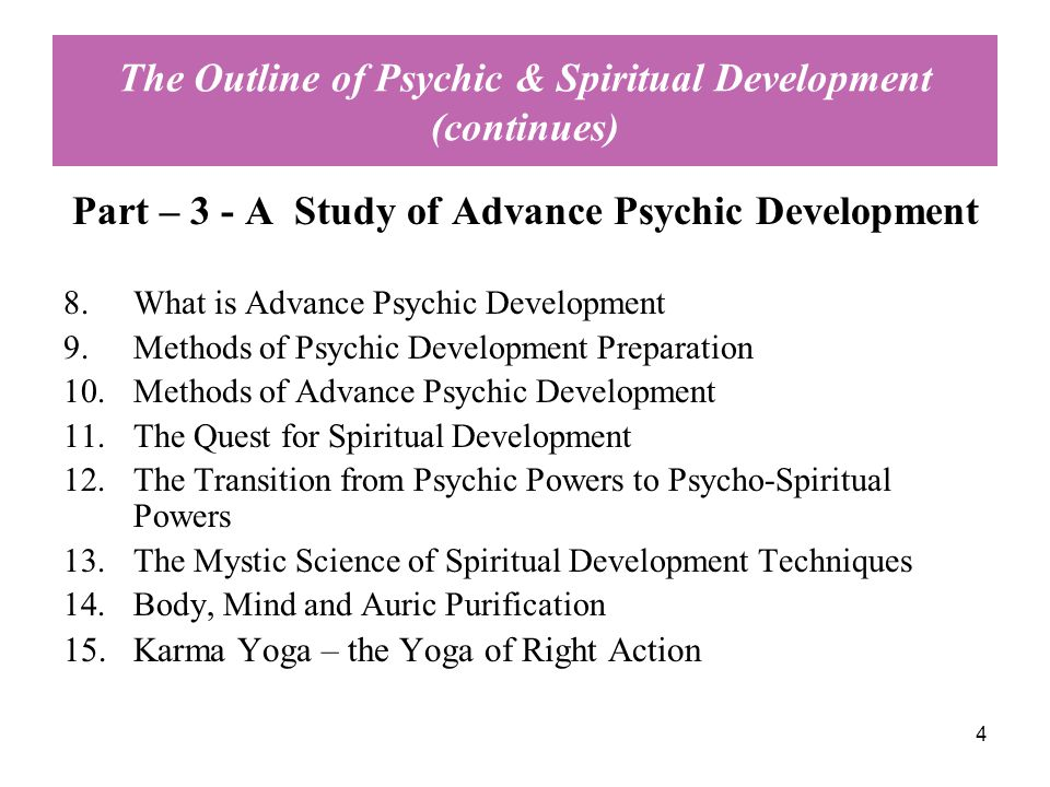 4 The Outline of Psychic & Spiritual Development (continues) Part – 3 - A Study of Advance Psychic Development 8.What is Advance Psychic Development 9
