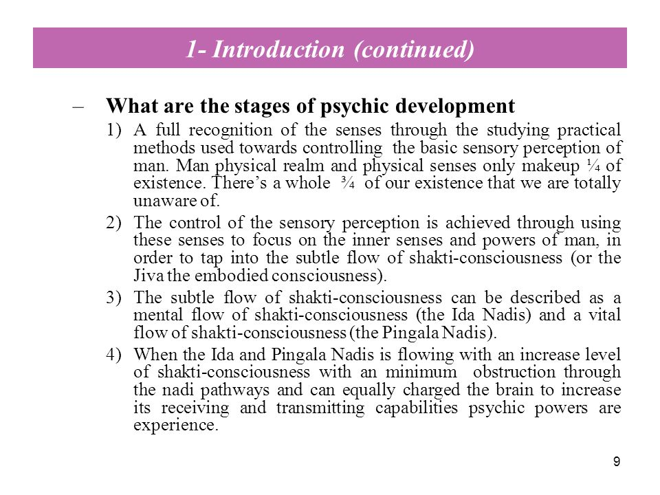 9 1- Introduction (continued) –What are the stages of psychic development 1)A full recognition of the senses through the studying practical methods used towards controlling the basic sensory perception of man.