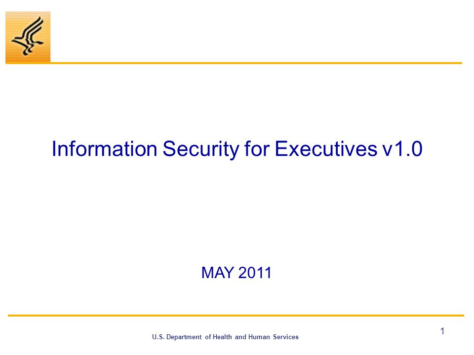 U.S. Department of Health and Human Services Information Security for Executives v1.0 1 MAY 2011