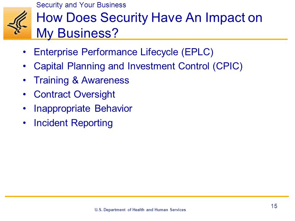 U.S. Department of Health and Human Services Security and Your Business How Does Security Have An Impact on My Business? Enterprise Performance Lifecy