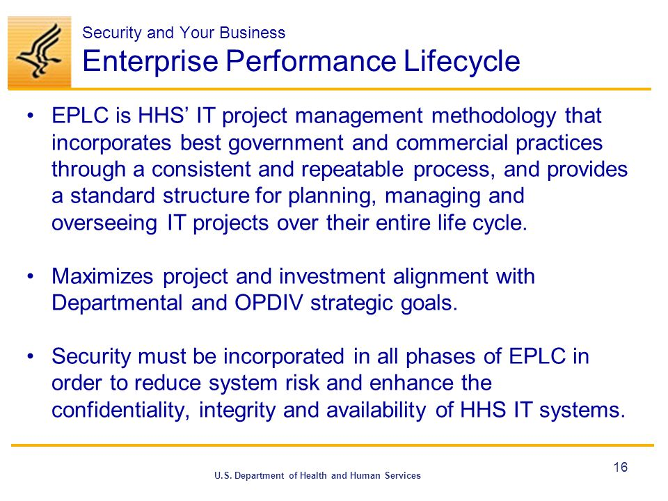 U.S. Department of Health and Human Services Security and Your Business Enterprise Performance Lifecycle EPLC is HHS' IT project management methodolog