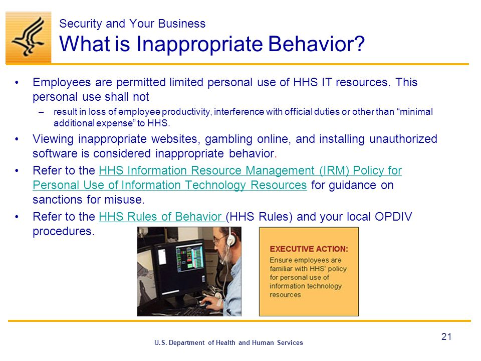 U.S. Department of Health and Human Services Security and Your Business What is Inappropriate Behavior? Employees are permitted limited personal use o