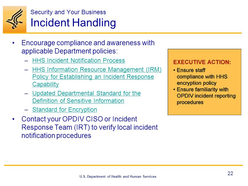 U.S. Department of Health and Human Services Security and Your Business Incident Handling Encourage compliance and awareness with applicable Departmen