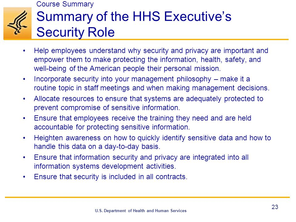 U.S. Department of Health and Human Services Course Summary Summary of the HHS Executive's Security Role Help employees understand why security and pr