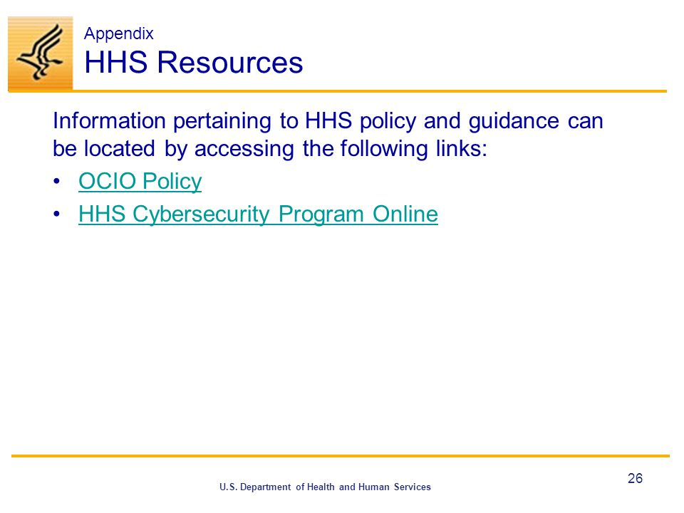 U.S. Department of Health and Human Services Appendix HHS Resources Information pertaining to HHS policy and guidance can be located by accessing the