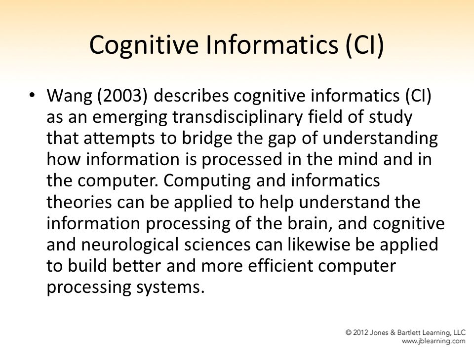 Cognitive Informatics (CI) Wang (2003) describes cognitive informatics (CI) as an emerging transdisciplinary field of study that attempts to bridge th
