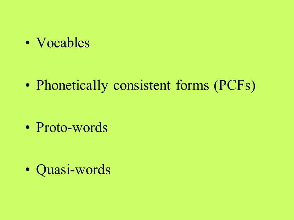 Vocables Phonetically consistent forms (PCFs) Proto-words Quasi-words