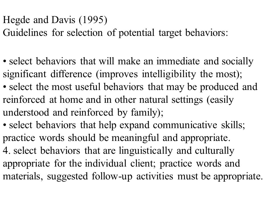 Hegde and Davis (1995) Guidelines for selection of potential target behaviors: select behaviors that will make an immediate and socially significant d
