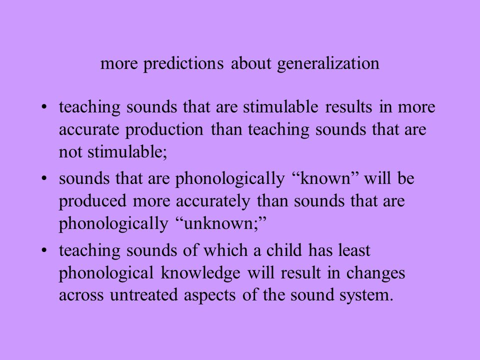 more predictions about generalization teaching sounds that are stimulable results in more accurate production than teaching sounds that are not stimul