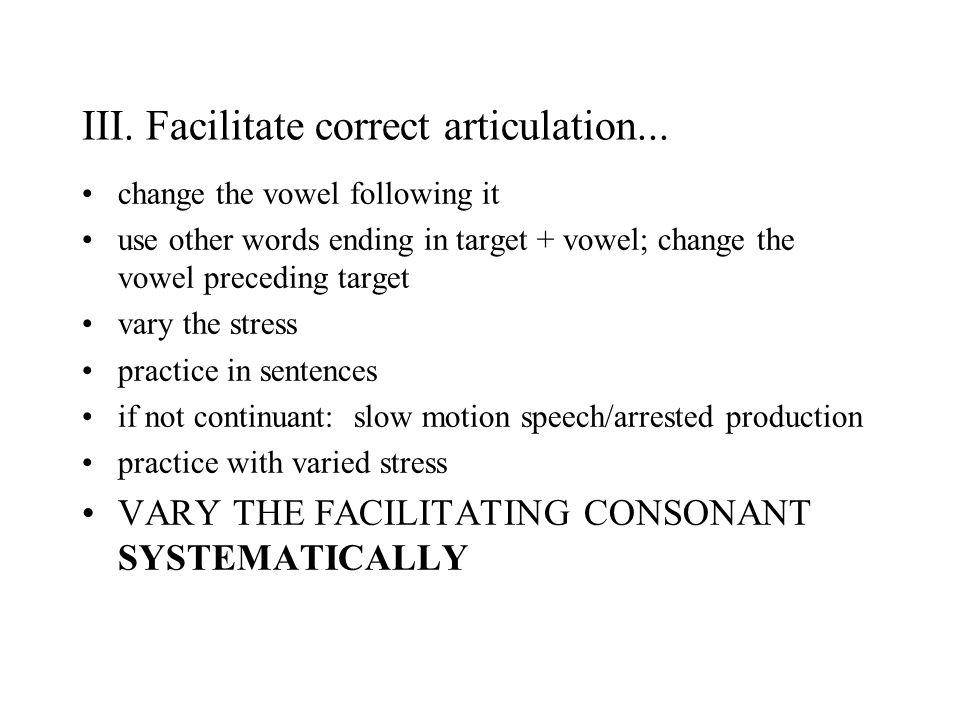 III. Facilitate correct articulation...