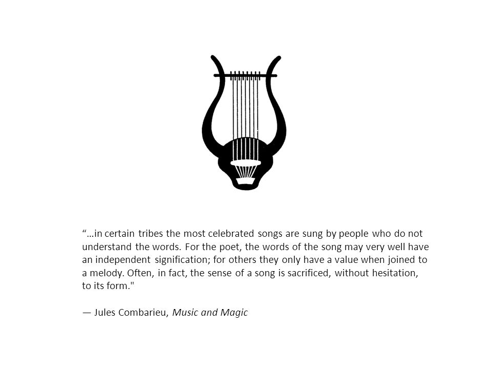 …in certain tribes the most celebrated songs are sung by people who do not understand the words.