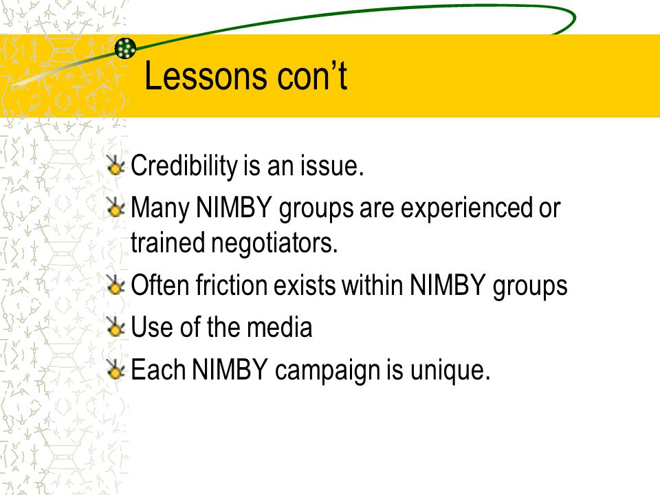 Credibility is an issue. Many NIMBY groups are experienced or trained negotiators.
