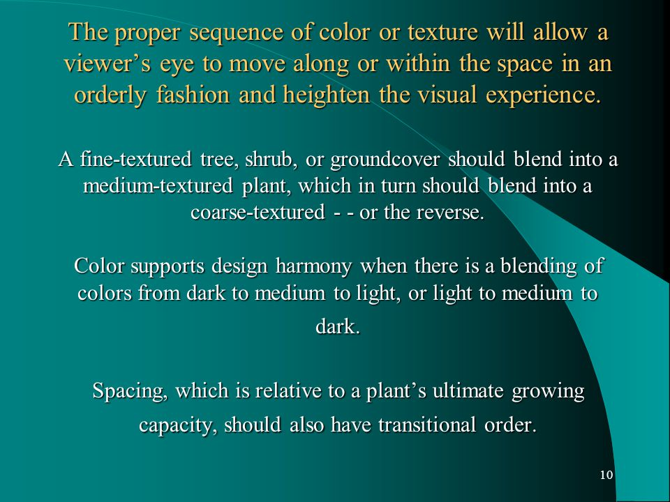 10 The proper sequence of color or texture will allow a viewer's eye to move along or within the space in an orderly fashion and heighten the visual e