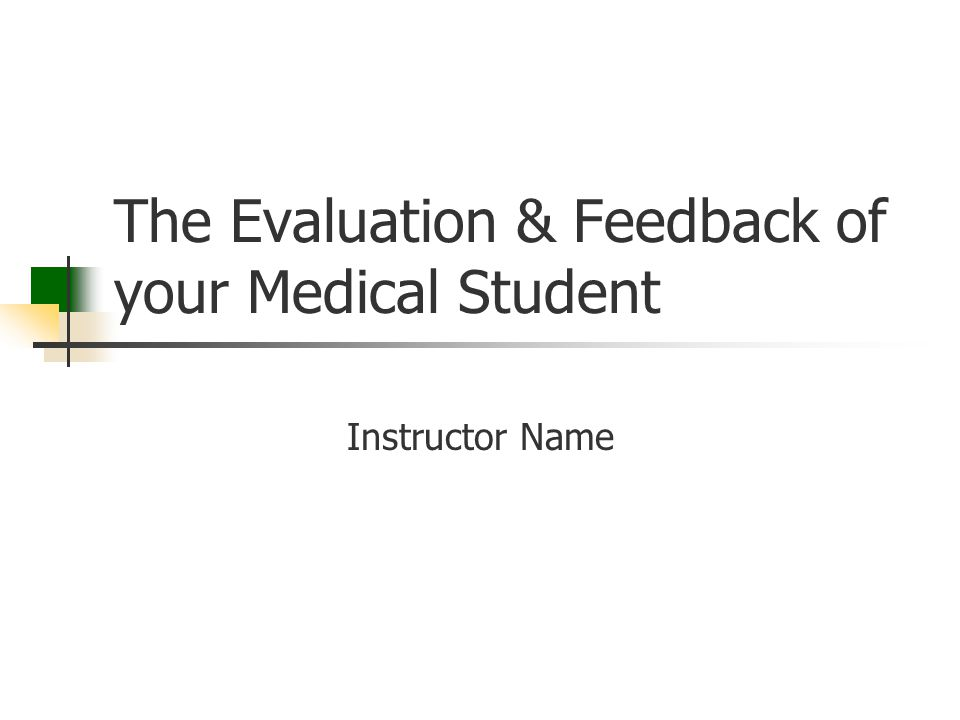 The Evaluation & Feedback of your Medical Student Instructor Name