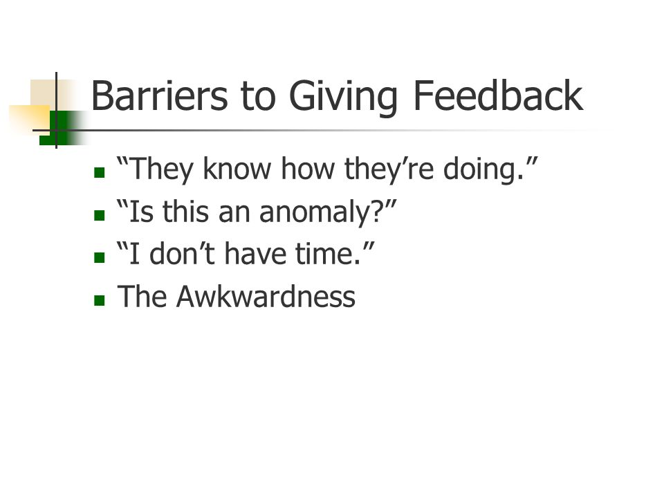 "Barriers to Giving Feedback ""They know how they're doing."" ""Is this an anomaly?"" ""I don't have time."" The Awkwardness"