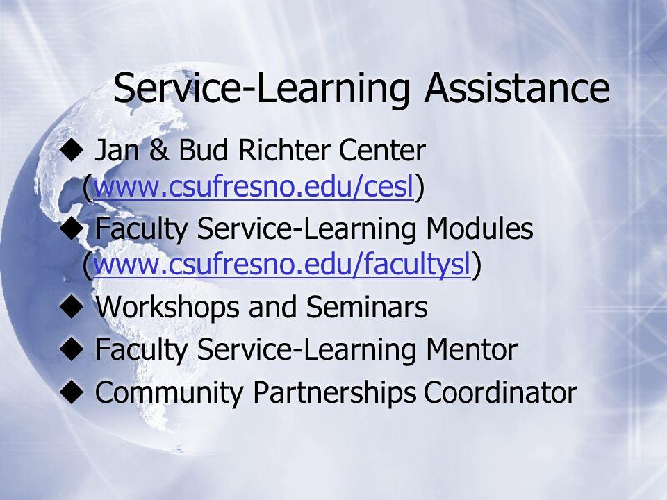 Service-Learning Assistance  Jan & Bud Richter Center (www.csufresno.edu/cesl)www.csufresno.edu/cesl  Faculty Service-Learning Modules (www.csufresn