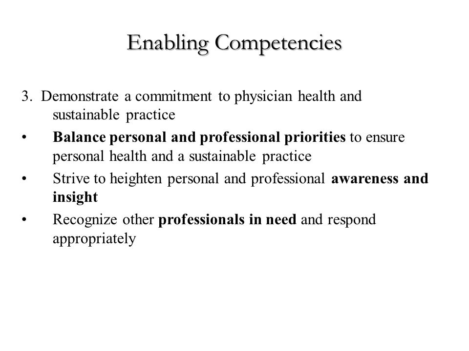 3. Demonstrate a commitment to physician health and sustainable practice Balance personal and professional priorities to ensure personal health and a