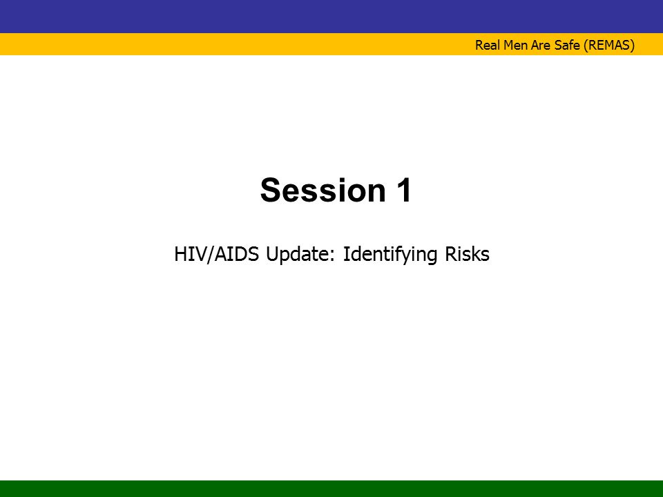 Real Men Are Safe (REMAS) Session 1 HIV/AIDS Update: Identifying Risks