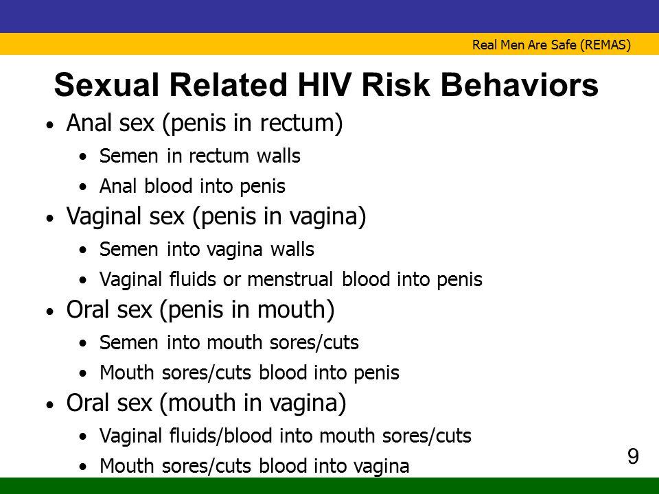 Real Men Are Safe (REMAS) Sexual Related HIV Risk Behaviors Anal sex (penis in rectum) Semen in rectum walls Anal blood into penis 9 Vaginal sex (peni