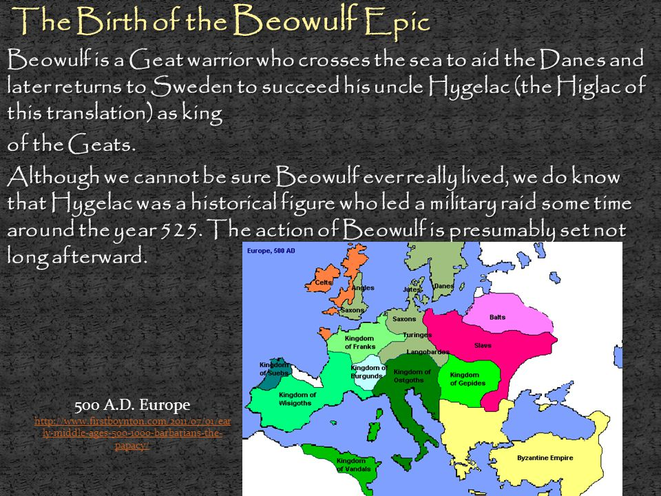 The Birth of the Beowulf Epic The Birth of the Beowulf Epic Beowulf is a Geat warrior who crosses the sea to aid the Danes and later returns to Sweden