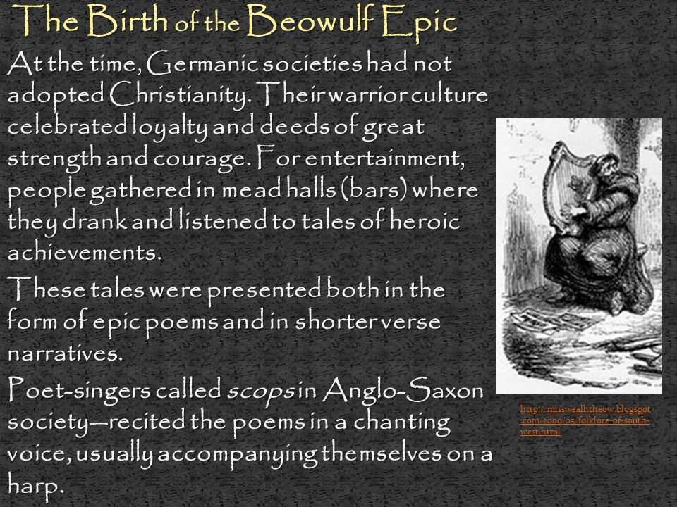 The Birth of the Beowulf Epic The Birth of the Beowulf Epic At the time, Germanic societies had not adopted Christianity. Their warrior culture celebr