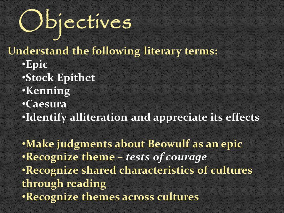 Objectives Understand the following literary terms: Epic Epic Stock Epithet Stock Epithet Kenning Kenning Caesura Caesura Identify alliteration and ap