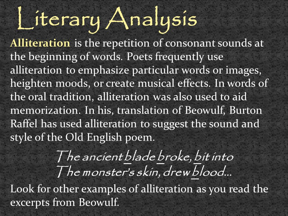 Literary Analysis Alliteration Alliteration is the repetition of consonant sounds at the beginning of words. Poets frequently use alliteration to emph