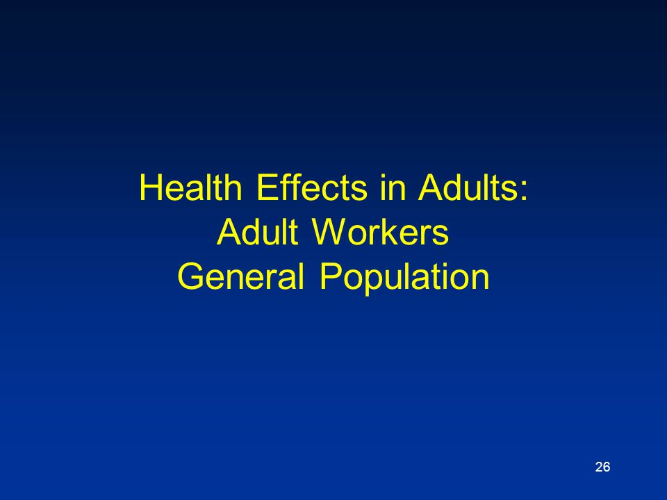 26 Health Effects in Adults: Adult Workers General Population