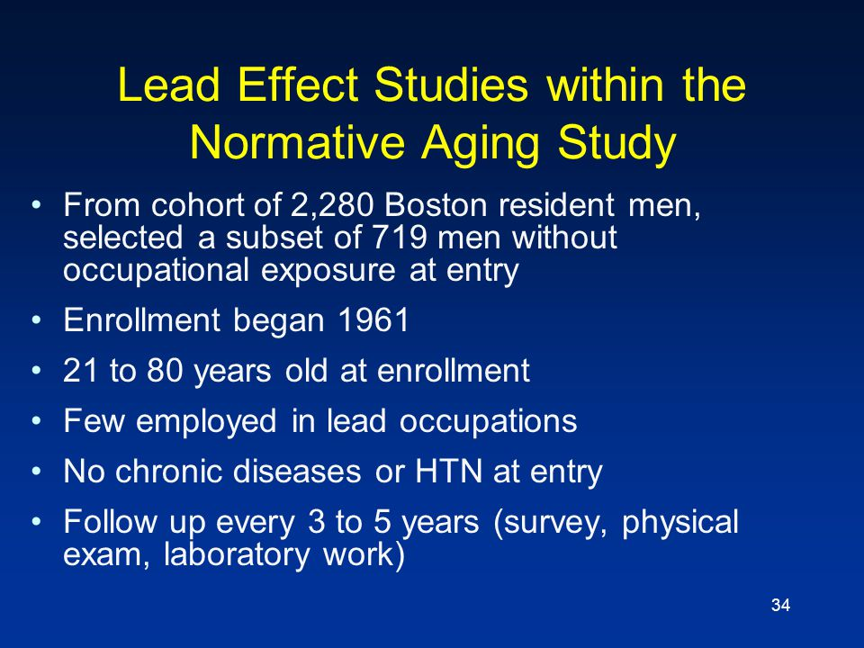 34 Lead Effect Studies within the Normative Aging Study From cohort of 2,280 Boston resident men, selected a subset of 719 men without occupational ex