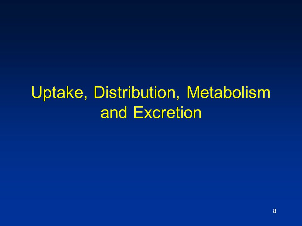8 Uptake, Distribution, Metabolism and Excretion