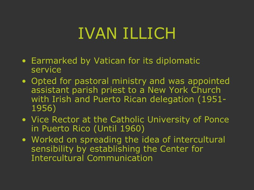 IVAN ILLICH Back to New York to Fordham University In 1961 he established the Center for Intercultural Documentation (CIDOC) in Cuernavaca, Mexico.