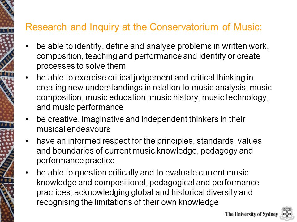 Research and Inquiry at the Conservatorium of Music: be able to identify, define and analyse problems in written work, composition, teaching and perfo