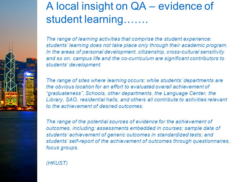 A local insight on QA – evidence of student learning……. The range of learning activities that comprise the student experience: students' learning does