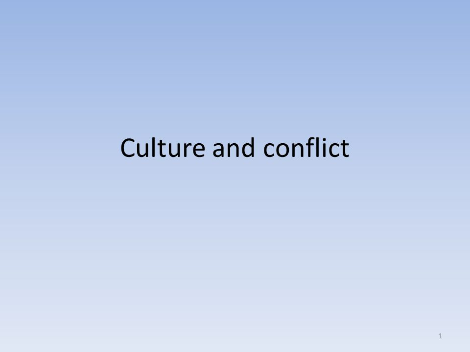 Culture and conflict 1