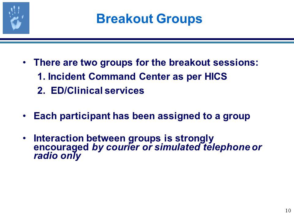 10 Breakout Groups There are two groups for the breakout sessions: 1.