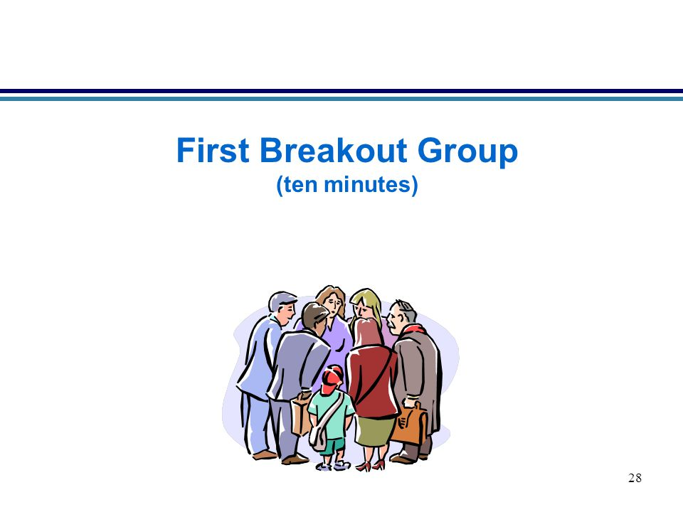 28 First Breakout Group (ten minutes)